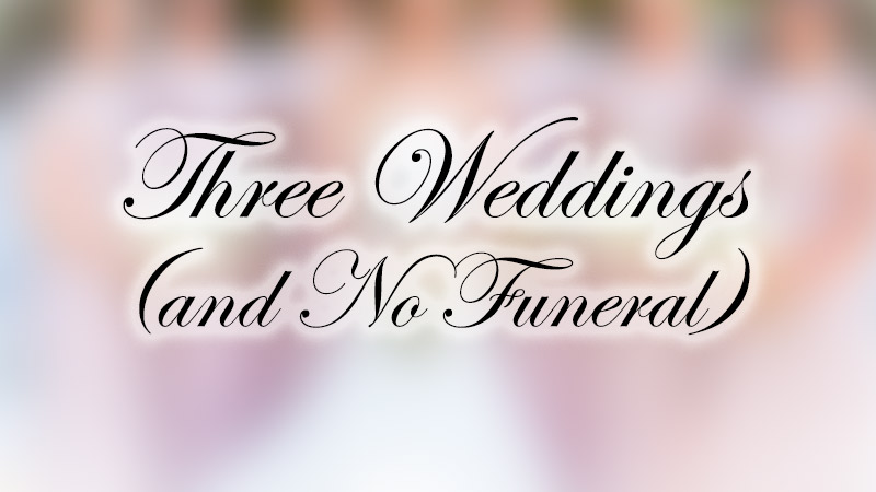 Three Weddings (and no Funeral) image